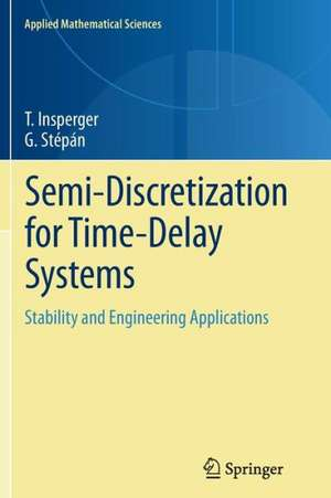 Semi-Discretization for Time-Delay Systems: Stability and Engineering Applications de Tamás Insperger