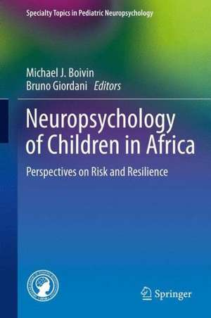 Neuropsychology of Children in Africa: Perspectives on Risk and Resilience de Michael J. Boivin