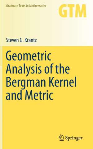 Geometric Analysis of the Bergman Kernel and Metric de Steven G. Krantz
