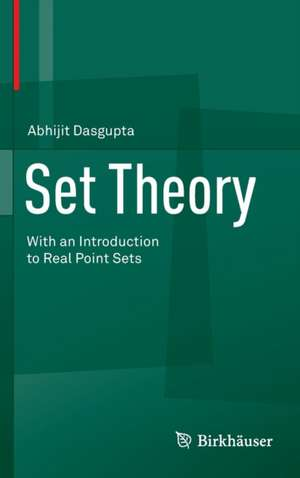Set Theory: With an Introduction to Real Point Sets de Abhijit Dasgupta