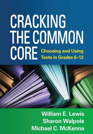 Cracking the Common Core:  Choosing and Using Texts in Grades 6-12 de William E. Lewis