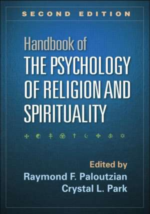 Handbook of the Psychology of Religion and Spirituality, Second Edition:  Research, Theory, and Applications de Raymond F. Paloutzian