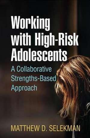 Working with High-Risk Adolescents de Matthew D. Selekman