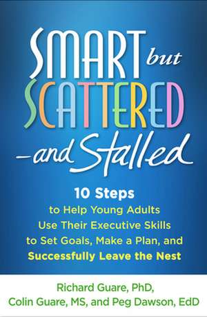 Smart But Scattered--And Stalled: 10 Steps to Help Young Adults Use Their Executive Skills to Set Goals, Make a Plan, and Successfully Leave the Nest de Richard Guare