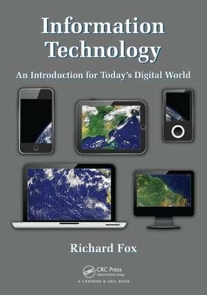 Information Technology:  An Introduction for Today S Digital World de Richard Fox