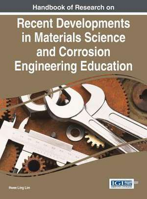 Handbook of Research on Recent Developments in Materials Science and Corrosion Engineering Education de Hwee Ling Lim