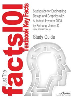 Studyguide for Engineering Design and Graphics with Autodesk Inventor 2008 by Bethune, James D., ISBN 9780131592254 de James D. Bethune