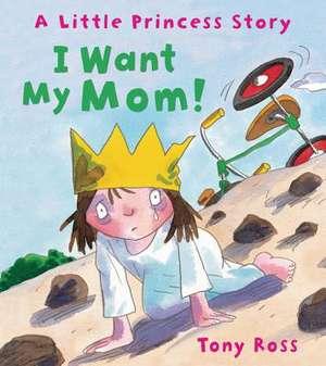 I Want My Mom! de Tony Ross