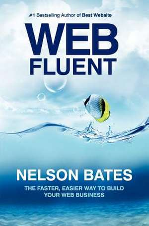 Web Fluent - The Faster, Easier Way to Build Your Web Business de Nelson Bates