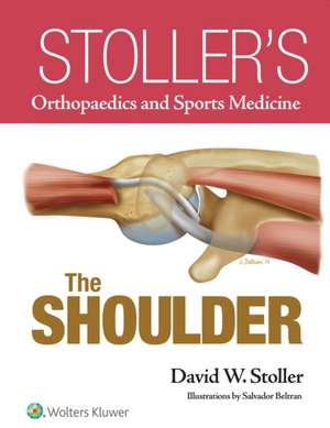 Stoller's Orthopaedics and Sports Medicine: The Shoulder
