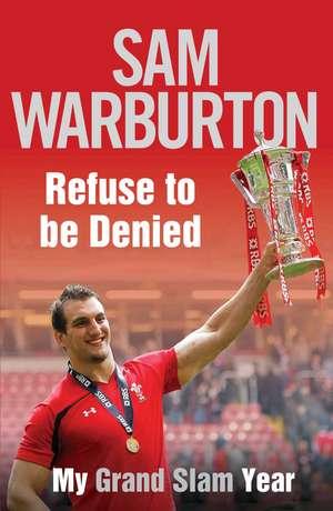 Refuse to be Denied: My Grand Slam Year de Sam Warburton