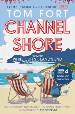 Channel Shore: From the White Cliffs to Land's End de Tom Fort