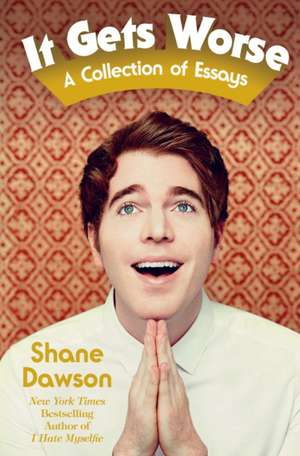 It Gets Worse: A Collection of Essays de Shane Dawson