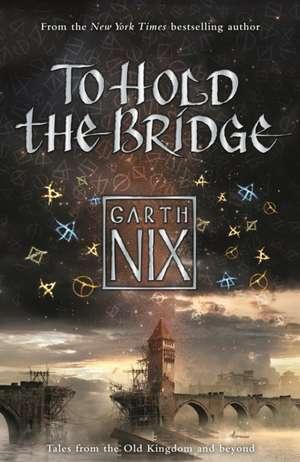 To Hold The Bridge de Garth Nix