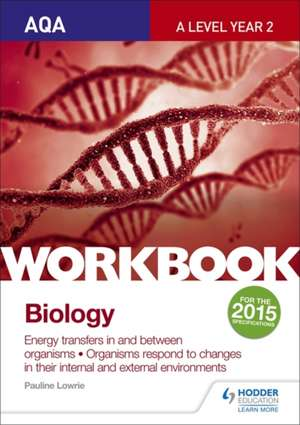 AQA A Level Year 2 Biology Workbook: Energy Transfers in and Between Organisms; Organisms Respond to Changes in Their Internal and External Environments de Pauline Lowrie