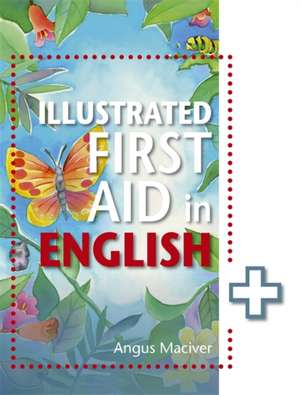 Illustrated First Aid in English de Angus Maciver