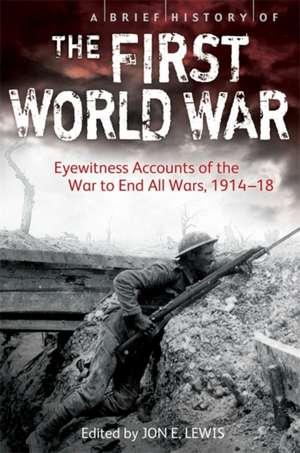 A Brief History of the First World War de Jon E. Lewis