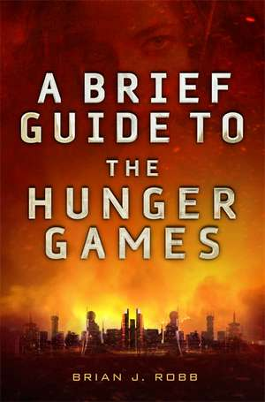 A Brief Guide To The Hunger Games de Brian J. Robb