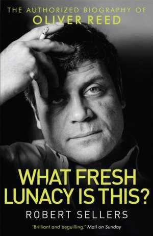 What Fresh Lunacy is This? de Robert Sellers