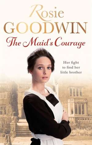 The Maid's Courage de Rosie Goodwin