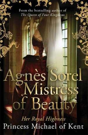Agnes Sorel:  Mistress of Beauty de Princess Michael of Kent
