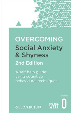 Overcoming Social Anxiety and Shyness, 2nd Edition de Dr. Gillian Butler