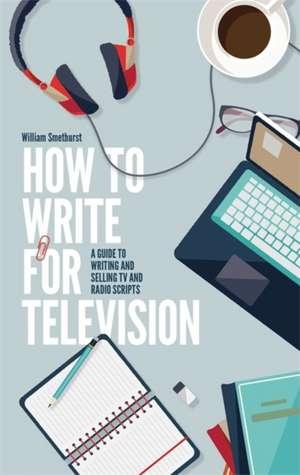 Smethurst, W: How To Write For Television 7th Edition de William Smethurst