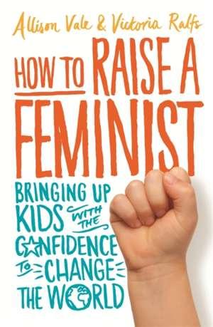How to Raise a Feminist de Allison Vale