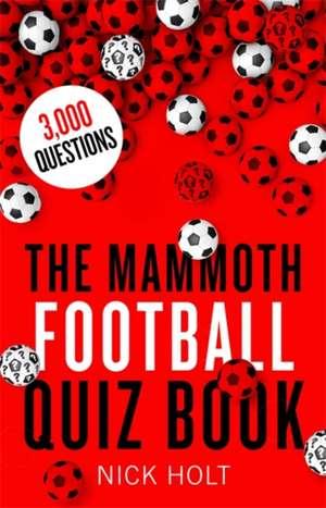 The Mammoth Football Quiz Book de Nick Holt