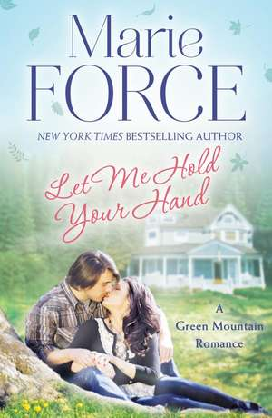 Let Me Hold Your Hand: Green Mountain Book 2 de Marie (Author) Force