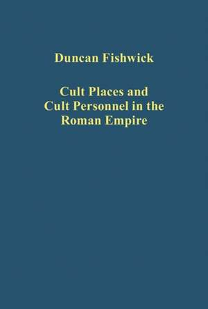 Cult Places and Cult Personnel in the Roman Empire de Duncan Fishwick