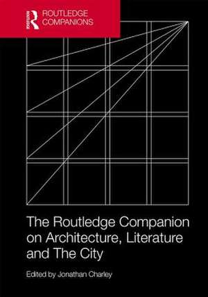 Routledge Companion on Architecture, Literature and The City de Jonathan Charley