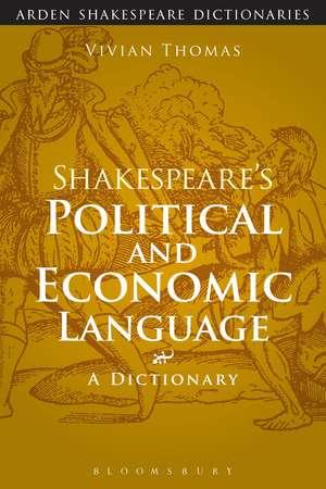 Shakespeare's Political and Economic Language: A Dictionary de Vivian Thomas
