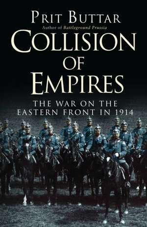 Collision of Empires: The War on the Eastern Front in 1914 de Prit Buttar