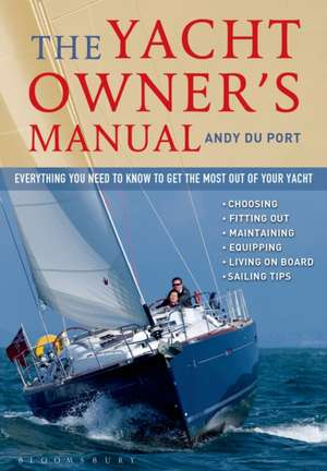 The Yacht Owner's Manual: Everything you need to know to get the most out of your yacht de Andy Du Port