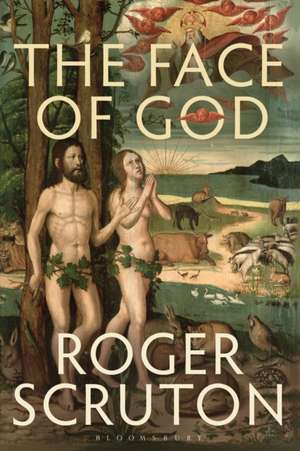 The Face of God: The Gifford Lectures de Sir Roger Scruton