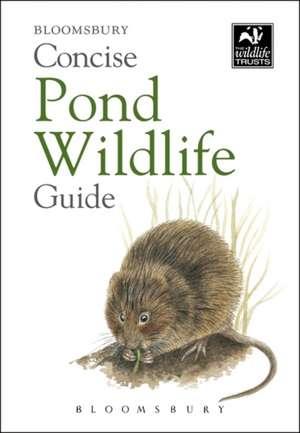 Concise Pond Wildlife Guide de Bloomsbury