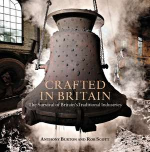 Crafted in Britain: The Survival of Britain's Traditional Industries de Anthony Burton