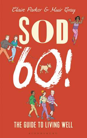 Sod Sixty!: The Guide to Living Well de Dr Claire Parker