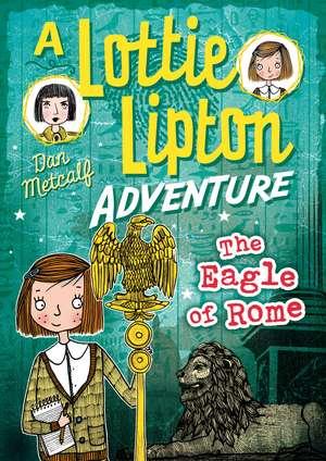 The Eagle of Rome A Lottie Lipton Adventure de Dan Metcalf