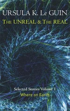 The Unreal and the Real Volume 1 de Ursula K. Le Guin