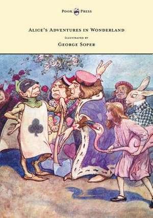 Alice's Adventures in Wonderland - Illustrated by George Soper de Lewis Carroll