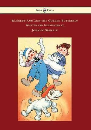 Raggedy Ann and the Golden Butterfly - Illustrated by Johnny Gruelle de Johnny Gruelle