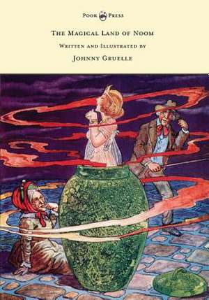 The Magical Land of Noom - Written and Illustrated by Johnny Gruelle de Johnny Gruelle