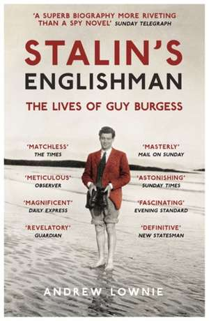 Stalin's Englishman: The Lives of Guy Burgess de Andrew Lownie