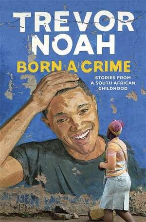Born a Crime: Stories from a South African Childhood de Trevor Noah