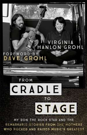 From Cradle to Stage de Virginia Hanlon Grohl