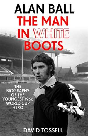Alan Ball: The Man in White Boots