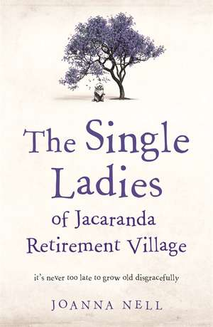 The Single Ladies of Jacaranda Retirement Village de Joanna Nell