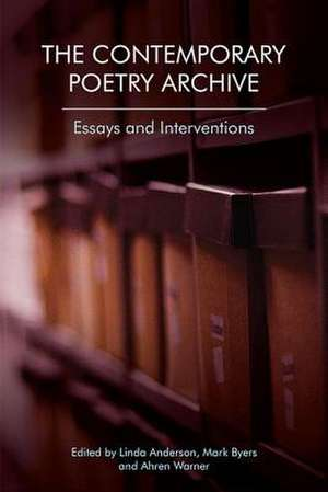 The Contemporary Poetry Archive: Essays and Interventions de Linda Anderson